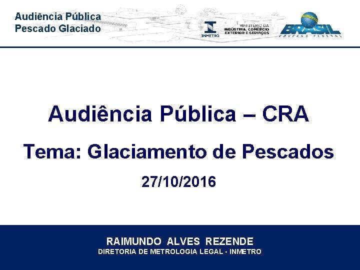Audincia Pblica Pescado Glaciado Audincia Pblica CRA Tema