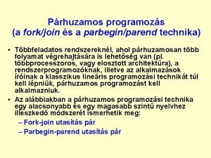 Prhuzamos programozs a forkjoin s a parbeginparend technika