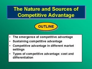 The Nature and Sources of Competitive Advantage OUTLINE