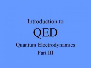 Introduction to QED Quantum Electrodynamics Part III Double