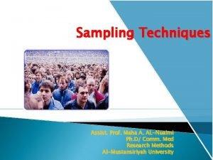 Sampling Techniques Assist Prof Maha A ALNuaimi Ph