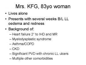 Mrs KFG 83 yo woman Lives alone Presents