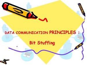 DATA COMMUNICATION PRINCIPLES Bit Stuffing Bit Stuffing The