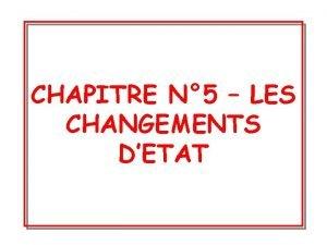 CHAPITRE N 5 LES CHANGEMENTS DETAT I Etude