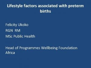 Lifestyle factors associated with preterm births Felicity Ukoko