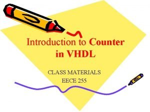 Introduction to Counter in VHDL CLASS MATERIALS EECE