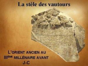 La stle des vautours LORIENT ANCIEN AU IIIME