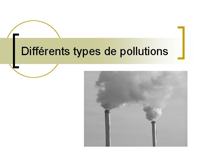 Diffrents types de pollutions Diffrents types de pollutions