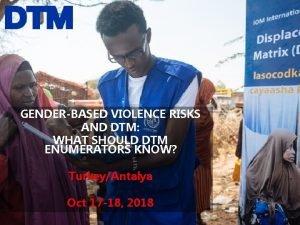 GENDERBASED VIOLENCE RISKS AND DTM WHAT SHOULD DTM
