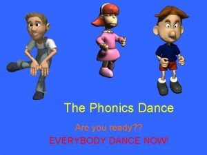 The Phonics Dance Are you ready EVERYBODY DANCE