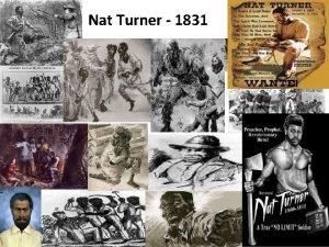 Nat Turner 1831 Nat Turner Why was Nat