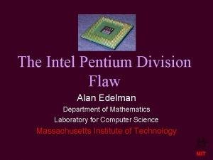 The Intel Pentium Division Flaw Alan Edelman Department