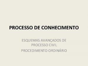PROCESSO DE CONHECIMENTO ESQUEMAS AVANADOS DE PROCESSO CIVIL
