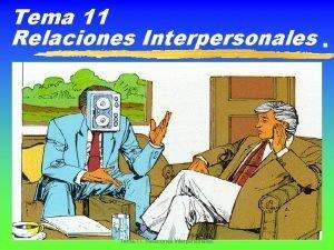 Tema 11 Relaciones Interpersonales Tema 11 Relaciones Interpersonales