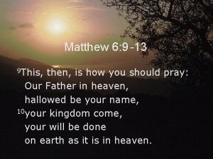 Matthew 6 9 13 9 This then is