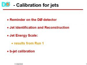 Calibration for jets Reminder on the D detector