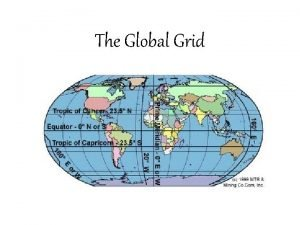 The Global Grid The global grid makes it