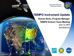 TEMPO Instrument Update Dennis Nicks Program Manager TEMPO