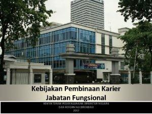 Kebijakan Pembinaan Karier Jabatan Fungsional KEMENTERIAN PEDAYAGUNAAN APARATUR
