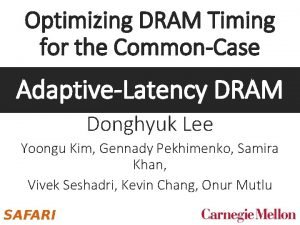 Optimizing DRAM Timing for the CommonCase AdaptiveLatency DRAM