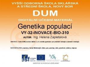 Genetika populac VY32 INOVACEBIO310 AUTOR Ing Helena Zapletalov
