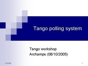 Tango polling system Tango workshop Archamps 08102005 5