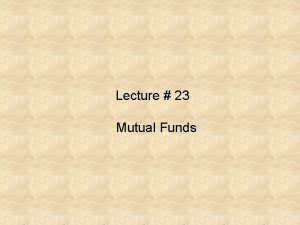 Lecture 23 Mutual Funds Criticism of Managed Mutual