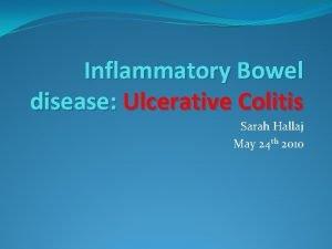 Inflammatory Bowel disease Ulcerative Colitis Sarah Hallaj May