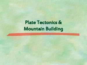 Plate Tectonics Mountain Building The Worlds Mountain Ranges
