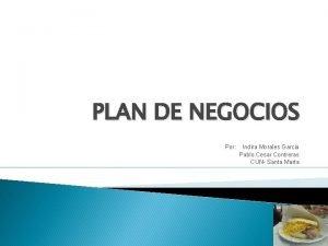PLAN DE NEGOCIOS Por Indira Morales Garcia Pablo