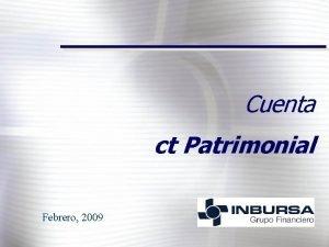 Cuenta ct Patrimonial Febrero 2009 Objetivos Ofrecer un