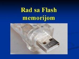 Rad sa Flash memorijom Prikljuivanje Flash memorije n
