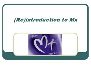 Reintroduction to Mx Starting at the beginning l