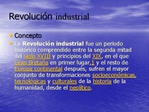 Revolucin industrial Concepto La Revolucin industrial fue un