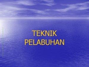 TEKNIK PELABUHAN Introduction Teknik Pantai dan Pelabuhan Planning