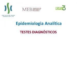 Epidemiologia Analtica TESTES DIAGNSTICOS Recordando Todo mundo lembra