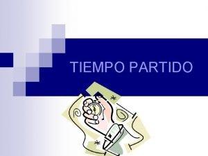 TIEMPO PARTIDO n Tiempo de juego n El