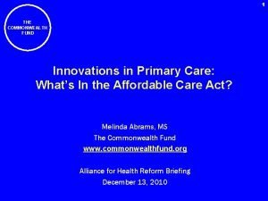 1 THE COMMONWEALTH FUND Innovations in Primary Care