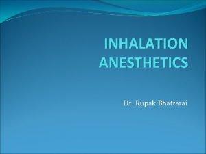 INHALATION ANESTHETICS Dr Rupak Bhattarai INTRODUCTION Nitrous oxide