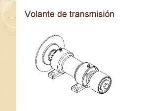 Volante de transmisin El volante de transmisin es