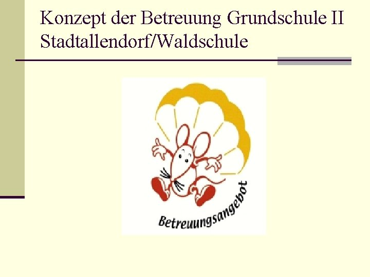 Konzept der Betreuung Grundschule II StadtallendorfWaldschule Die Grundschule