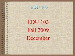 EDU 103 Fall 2009 December EDU 103 Chapter