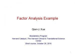Factor Analysis Example QianLi Xue Biostatistics Program Harvard