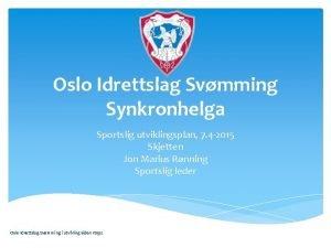 Oslo Idrettslag Svmming Synkronhelga Sportslig utviklingsplan 7 4