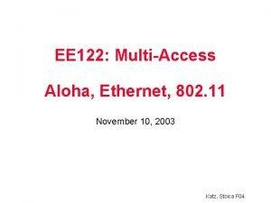 EE 122 MultiAccess Aloha Ethernet 802 11 November