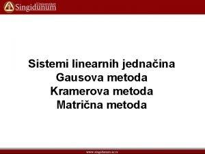 Sistemi linearnih jednaina Gausova metoda Kramerova metoda Matrina