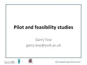 Pilot and feasibility studies Garry Tew garry tewyork