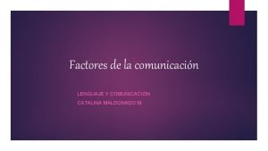 Factores de la comunicacin LENGUAJE Y COMUNICACIN CATALINA