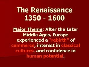 The Renaissance 1350 1600 Major Theme After the