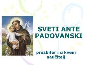 SVETI ANTE PADOVANSKI prezbiter i crkveni nauitelj SVETI